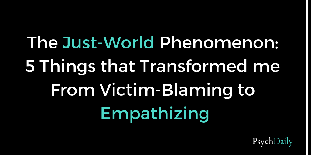 Instead Of Just Blaming Victims For >> Psych Daily The Just World Phenomenon 5 Things That Transformed